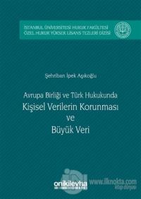 Avrupa Birliği ve Türk Hukukunda Kişisel Verilerin Korunması ve Büyük Veri (Ciltli)