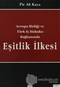 Avrupa Birliği ve Türk İş Hukuku Bağlamında Eşitlik İlkesi (Ciltli)