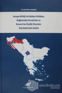 Avrupa Birliği'nin Balkan Politikası Bağlamında Hırvatistan ve Kosova'nın Üyelik Sürecinin Karşılaştırmalı Analizi (Ciltli)