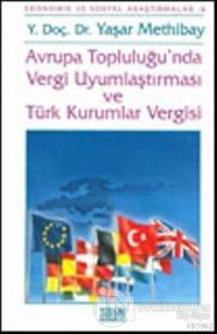 Avrupa Topluluğu'nda Vergi Uyumlaştırması ve Türk Kurumları Vergisi