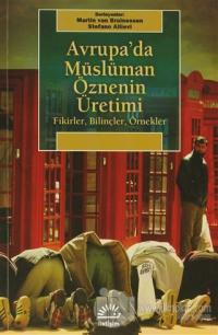 Avrupa'da Müslüman Öznenin Üretimi %15 indirimli Martin van Bruinessen