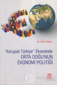 Avrupalı Türkiye Ekseninde Orta Doğu'nun Ekonomi Politiği