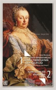 Avusturya İmparatoriçesi Maria Theresia'nın Türk Evlatlığı / Türk Sefirleri Viyana'da