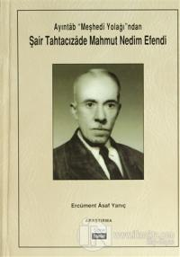 "Ayıntab ""Meşhedi Yolağı""ndan Şair Tahtacızade Mahmut Nedim Efendi (Ciltli)"