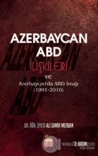 Azerbaycan - ABD İlişkileri ve Azerbaycan'da ABD İmajı (1991-2010) Ali