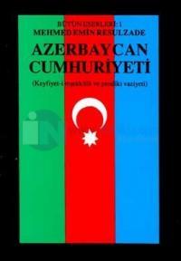Azerbaycan Cumhuriyeti Keyfiyet-i Teşekkülü ve Şimdiki Vaziyeti