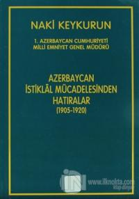 Azerbaycan İstiklal Mücadelesinin Hatıraları (1905-1920)
