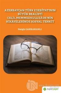 Azerbaycan Türk Edebiyatının Büyük Realisti Celil Memmedkuluzade'nin Hikayelerinde Sosyal Tenkit