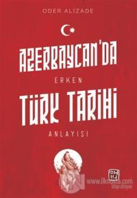 Azerbaycan'da Erken Türk Tarihi Anlayışı