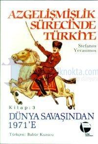 Azgelişmişlik Sürecinde Türkiye Kitap:3 Dünya Savaşından 1971'e