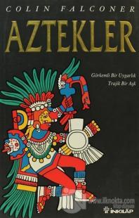 Aztekler Görkemli Bir Uygarlık Trajik Bir Aşk