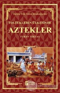 Aztekler - Tolteklerin Ülkesinde