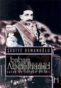 Babam Abdülhamid -Saray ve Sürgün Yılları