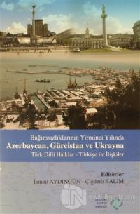 Bağımsızlıklarının Yirminci Yılında Azerbaycan, Gürcistan ve Ukrayna Türk Dilli Haklar - Türkiye İlişkiler (Ciltli)