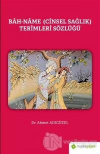 Bah-Name (Cinsel Sağlık) Terimleri Sözlüğü Ahmet Adıgüzel