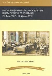 Balkan Savaşları'nın Diplomatik Boyutu ve Londra Büyükelçiler Konferansı (17 Aralık 1912- 11 Ağustos