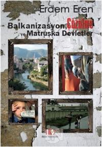 Balkanizasyon, Çözülme ve Matruşka Devletler %10 indirimli Erdem Eren