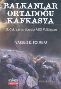Balkanlar Ortadoğu Kafkasya Soğuk Savaş Sonrası ABD Politikaları