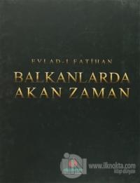 Balkanlarda Akan Zaman (Ciltli)