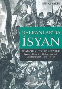 Balkanlar'da İsyan Osmanlı - İngiliz Rekabeti Bosna- Hersek ve Bulgaristan'daki Ayaklanmalar (1875 - 1876)