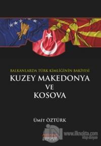 Balkanlar'da Türk Kimliğinin Bakiyesi Kuzey Makedonya ve Kosova Ümit Ö