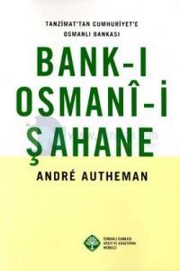 Tanzimat'tan Cumhuriyet'e Osmanlı Bankası Bank-ı Osmani-i Şahane