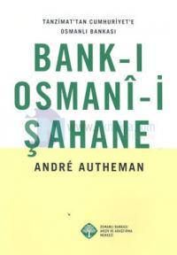 Bank-ı Osmani-i Şahane: Tanzimat'tan Cumhuriyet'e Osmanlı Bankası
