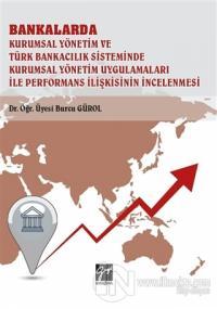 Bankalarda Kurumsal Yönetim ve Türk Bankacılık Sisteminde Kurumsal Yönetim Uygulamaları İle Performans İlişkisinin İncelenmesi