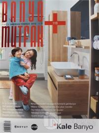 Banyo Mutfak Dergisi Sayı: 119 Haziran-Temmuz 2018