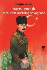 Barış Çocuk Atatürk'le Kurtuluş Savaşı'nda