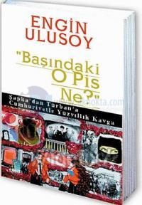 ' Başındaki O Pis Ne ' Şapka'dan Türban'a Cumhuriyetle Yüzyıllık Kavga