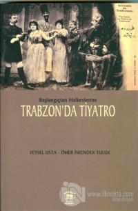 Başlangıçtan Halkevlerine Trabzon'da Tiyatro