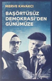 Başörtüsüz Demokrasi'den Günümüze Merve Kavakcı