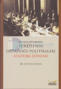 Batı İşgalleri Karşısında Türkiye'nin Ortadoğu Politikaları - Atatürk Dönemi-