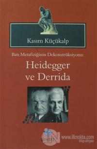 Batı Metafiziğinin Dekonstrüksiyonu: Heidegger ve Derrida