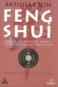 Batılılar İçin Feng Shui - Doğal Çevrenizde Denge , Uyum ve Başarı