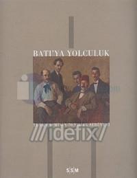 Batıya Yolculuk Türk Resminin 100 Yıllık Tarihi (1860-1930)