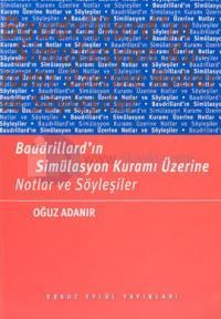 Baudrillard'ın Simülasyon Kuramı Üzerine Notlar ve Söyleşiler