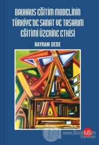 Bauhaus Eğitim Modelinin Türkiye'de Sanat ve Tasarım Eğitimi Üzerine Etkisi