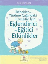 Bebekler ve Yürüme Çağındaki Çocuklar İçin Eğlendirici ve Eğitici Etkinlikler (Ciltli)