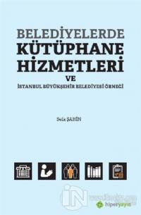 Belediyelerde Kütüphane Hizmetleri ve İstanbul Büyükşehir Belediyesi Örneği