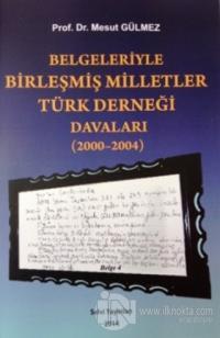 Belgeleriyle Birleşmiş Milletler Türk Derneği Davaları (2000-2004)