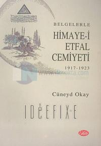 Belgelerle Himaye-i Etfal Cemiyeti 1917-1923