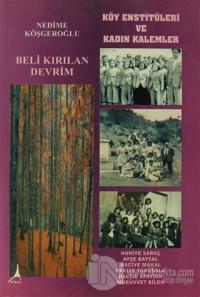 Beli Kırılan Devrim - Köy Enstitüleri ve Kadın Kalemler