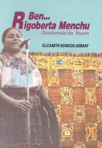 Ben Rigoberta Menchu Guatemala'da Yaşam