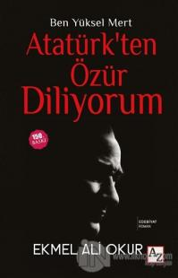 Ben Yüksel Mert Atatürk'ten Özür Diliyorum (Ciltli)