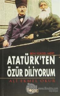Ben Yüksel Mert Atatürk'ten Özür Diliyorum