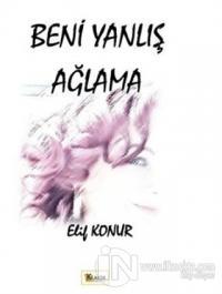 Beni Yanlış Ağlama Elif Konur