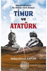 Benzerlikleriyle İki Büyük Türk Hakanı Timur ve Atatürk Abdurrahman Ka