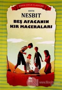 Beş Afacanın Kır Maceraları - Dünya Çocuk Klasikleri Edith Nesbit